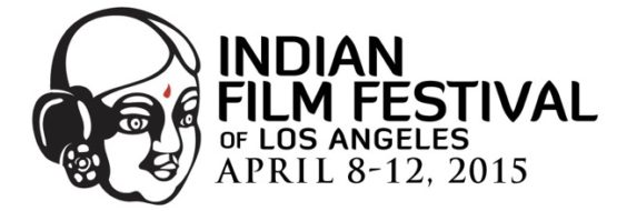 FINAL DEADLINE for the 13th Annual Indian Film Festival of Los Angeles (IFFLA)