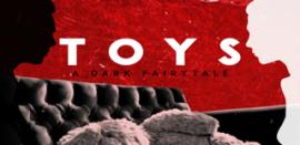 TOYS: A Dark Fairy Tale